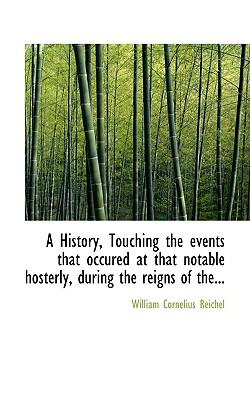A History, Touching the Events That Occured at That Notable Hosterly, During the Reigns of The...