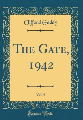 The Gate, 1942, Vol. 4 (Classic Reprint)