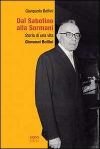 Dal Sabotino alla Sormani. Storia di una vita. Giovanni Bellini