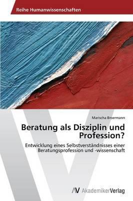 Beratung als Disziplin und Profession?