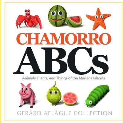Chamorro Abcs Animals, Plants, and Things of the Mariana Islands