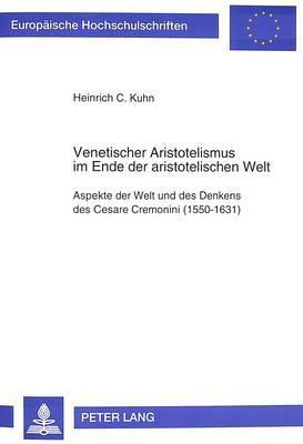 Venetischer Aristotelismus im Ende der aristotelischen Welt
