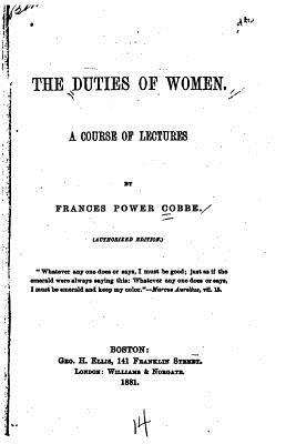The Duties of Women, a Course of Lectures