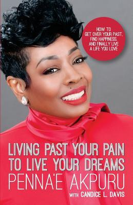 Living Past Your Pain to Live Your Dreams