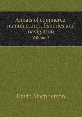 Annals of Commerce, Manufactures, Fisheries and Navigation Volume 3