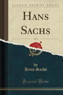 Hans Sachs, Vol. 1 (Classic Reprint)