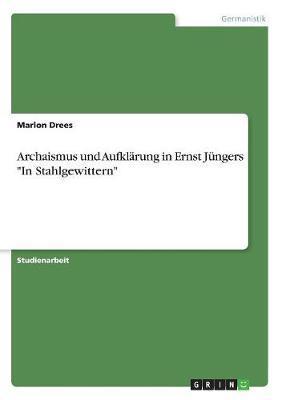 """Archaismus und Aufklärung in Ernst Jüngers """"In Stahlgewittern"""""""