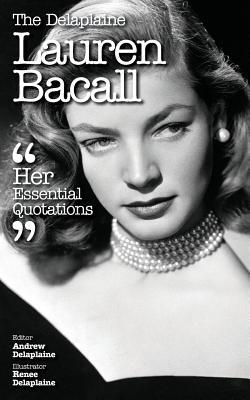The Delaplaine Lauren Bacall - Her Essential Quotations