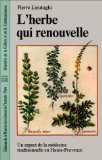 L'Herbe qui renouvelle. Un aspect de la médecine traditionnelle en Haute-Provence