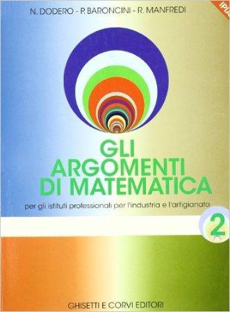 Gli argomenti di matematica. Per gli Ist. professionali per l'industria e l'artigianato