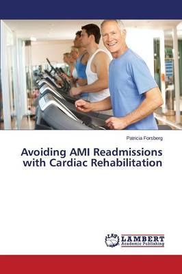 Avoiding AMI Readmissions with Cardiac Rehabilitation