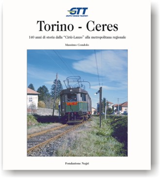 Torino-Ceres. 140 anni di storia dalla Cirié Lanzo alla metropolitana regionale