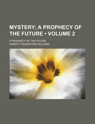 Mystery (Volume 2); A Prophecy of the Future. a Prophecy of the Future