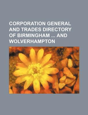 Corporation General and Trades Directory of Birmingham and Wolverhampton