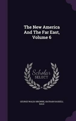The New America and the Far East, Volume 6