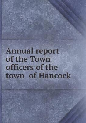 Annual Report of the Town Officers of the Town of Hancock