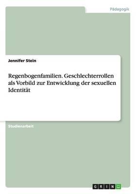 Regenbogenfamilien. Geschlechterrollen als Vorbild zur Entwicklung der sexuellen Identität