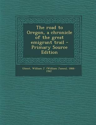 The Road to Oregon, a Chronicle of the Great Emigrant Trail