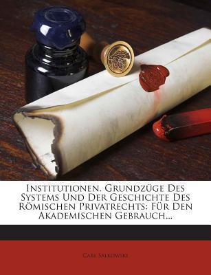 Institutionen. Grundzuge Des Systems Und Der Geschichte Des Romischen Privatrechts