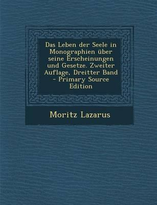 Das Leben Der Seele in Monographien Uber Seine Erscheinungen Und Gesetze. Zweiter Auflage, Dreitter Band