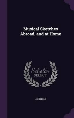 Musical Sketches Abroad, and at Home