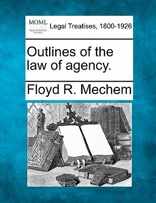Outlines of the Law of Agency.