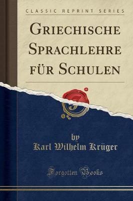 Griechische Sprachlehre für Schulen (Classic Reprint)