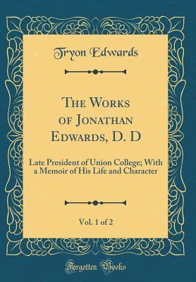 The Works of Jonathan Edwards, D. D, Vol. 1 of 2