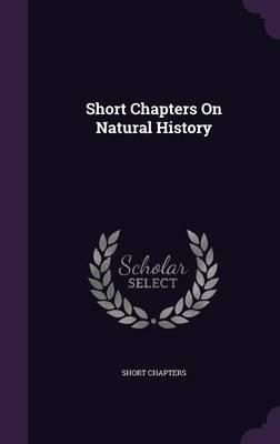 Short Chapters on Natural History