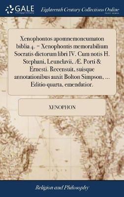 Xenophontos Apomnemoneumaton Biblia 4. = Xenophontis Memorabilium Socratis Dictorum Libri IV. Cum Notis H. Stephani, Leunclavii, . Porti & Ernesti. ... Simpson, ... Editio Quarta, Emendatior.