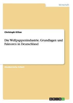 Die Wellpappenindustrie. Grundlagen und Faktoren in Deutschland