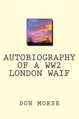 Autobiography of a Ww2 London Waif