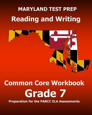 Maryland Test Prep Reading and Writing Common Core Workbook Grade 7