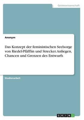 Das Konzept der feministischen Seelsorge von Riedel-Pfäfflin und Strecker. Anliegen, Chancen und Grenzen des Entwurfs