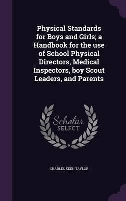 Physical Standards for Boys and Girls; A Handbook for the Use of School Physical Directors, Medical Inspectors, Boy Scout Leaders, and Parents