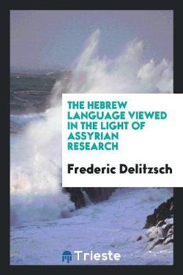 The Hebrew Language Viewed in the Light of Assyrian Research