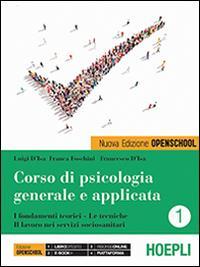 Corso di psicologia generale e applicata. I fondamenti teorici, le tecniche, il lavoro nei servizi sociosanitari. Per le Scuole superiori