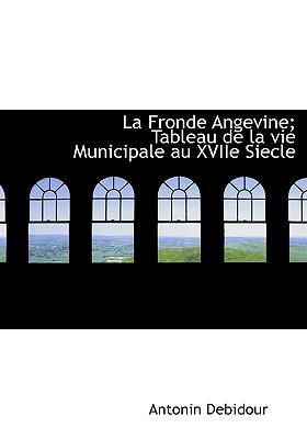 La Fronde Angevine; Tableau de La Vie Municipale Au Xviie Siecle