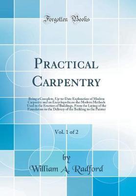 Practical Carpentry, Vol. 1 of 2