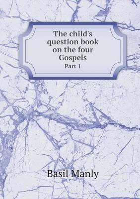 The Child's Question Book on the Four Gospels Part 1