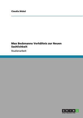Max Beckmanns Verhältnis zur Neuen Sachlichkeit