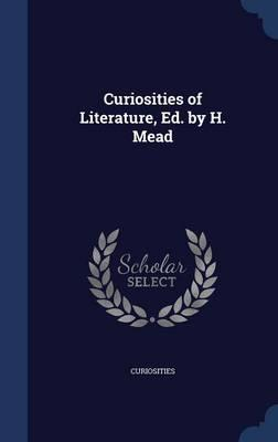 Curiosities of Literature, Ed. by H. Mead