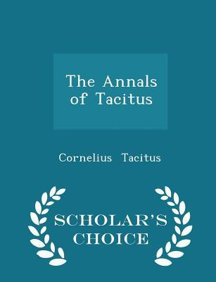 The Annals of Tacitus - Scholar's Choice Edition