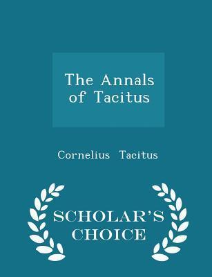 The Annals of Tacitus - Scholar's Choice Edition