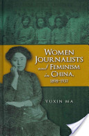 Women Journalists and Feminism in China, 1898-1937