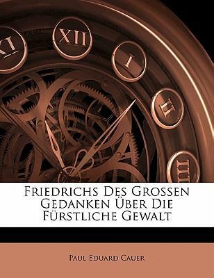 Friedrichs Des Grossen Gedanken Über Die Fürstliche Gewalt