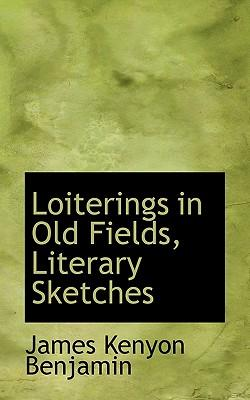 Loiterings in Old Fields, Literary Sketches