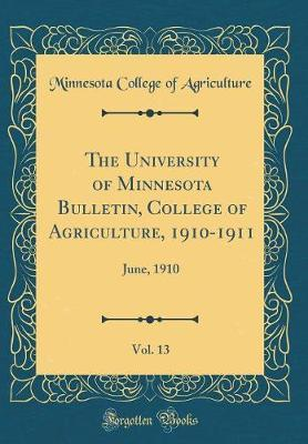 The University of Minnesota Bulletin, College of Agriculture, 1910-1911, Vol. 13