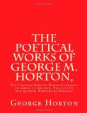 The POETICAL WORKS of GEORGE M. HORTON,