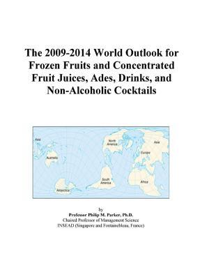 The 2009-2014 World Outlook for Frozen Fruits and Concentrated Fruit Juices, Ades, Drinks, and Non-Alcoholic Cocktails